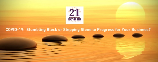 COVID-19: Stumbling Block or Stepping Stone to Progress for Your Business? Boyd HR